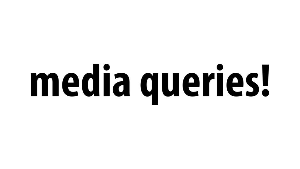 media queries!
