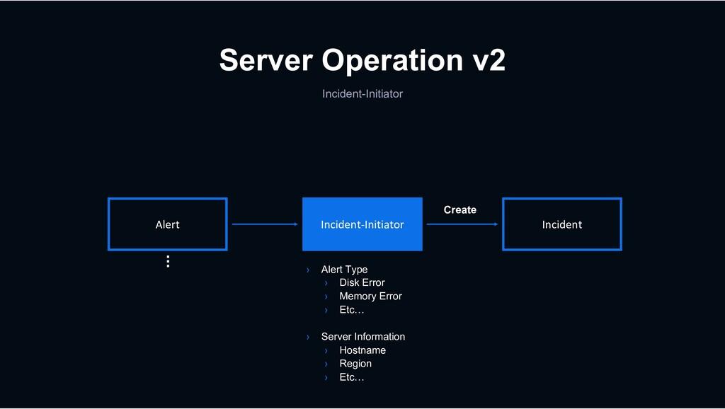 Server Operation v2 Alert Incident-Initiator In...