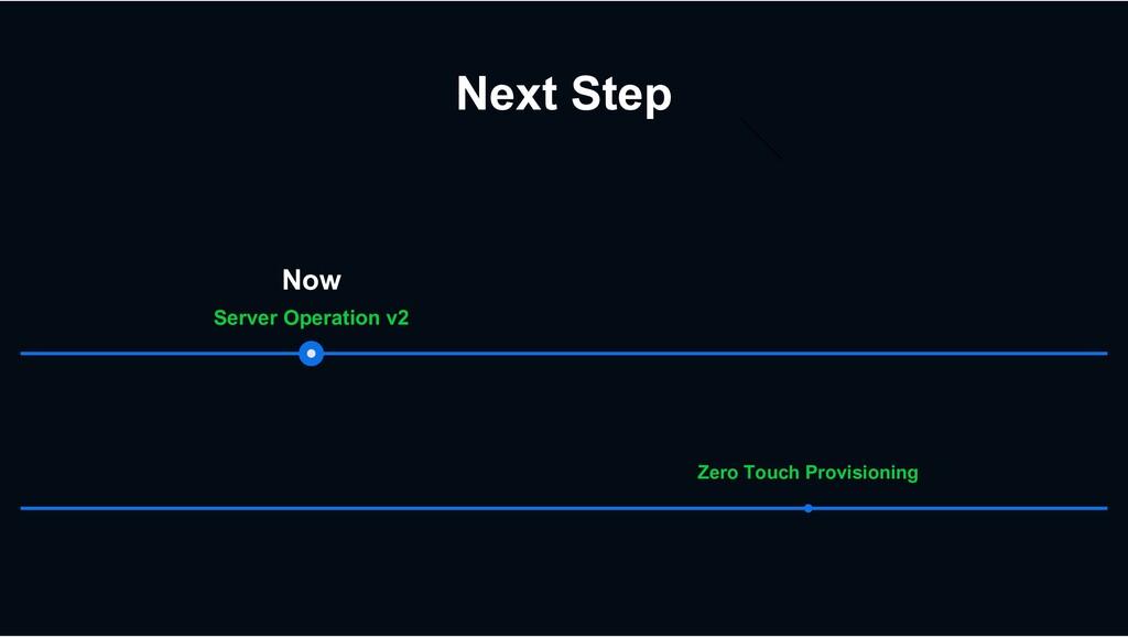 Next Step Server Operation v2 Now Zero Touch Pr...