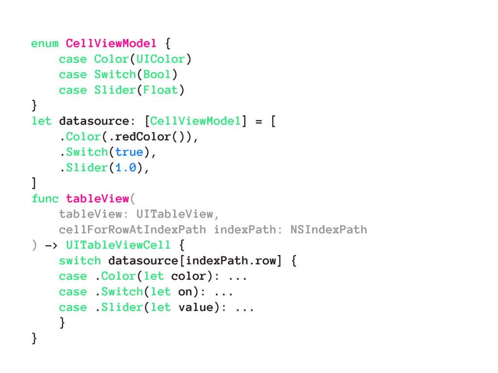 enum CellViewModel { case Color(UIColor) case S...