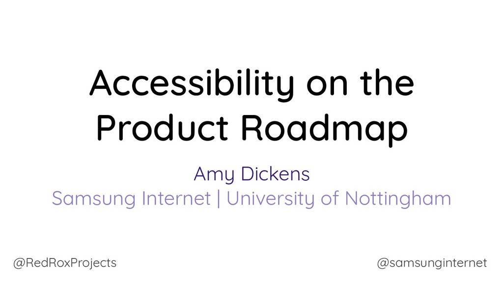 Accessibility on the Product Roadmap Amy Dicken...