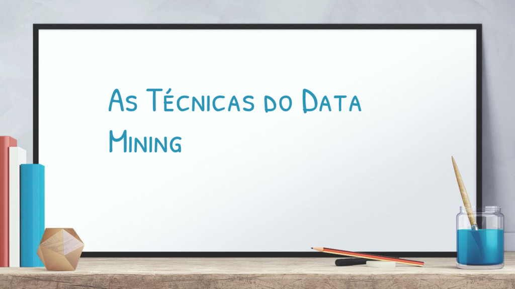 As Técnicas do Data Mining