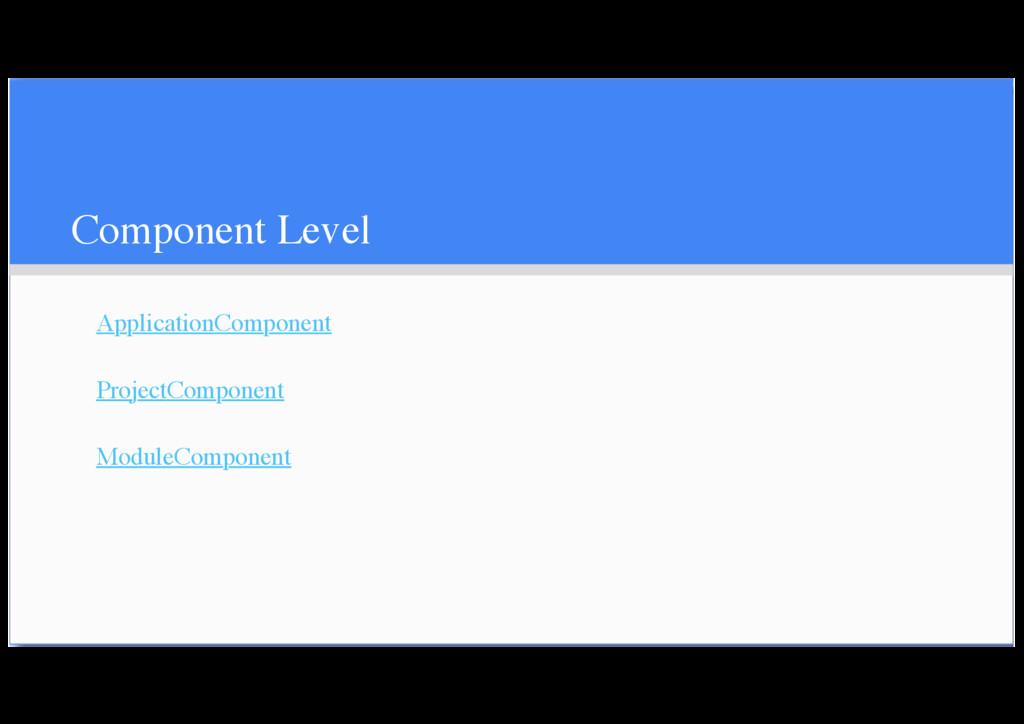 Component Level ApplicationComponent ProjectCom...