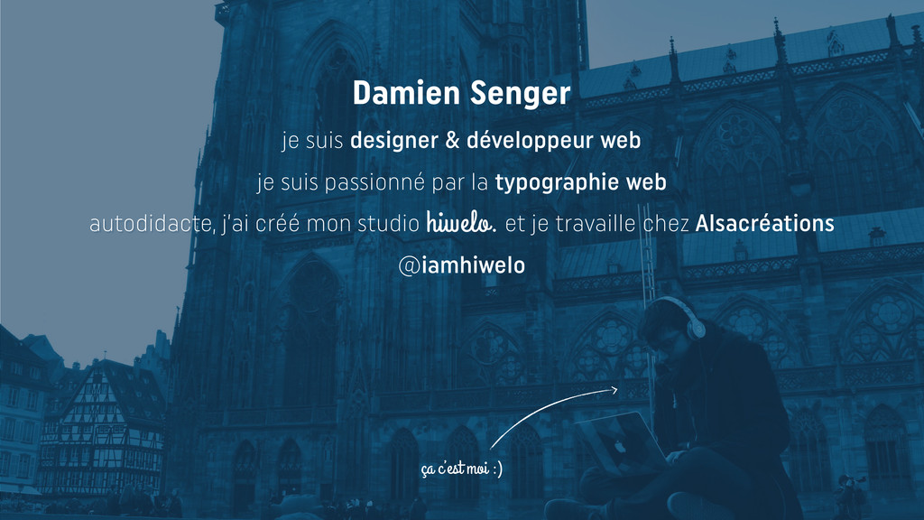 ça c'est moi :) Damien Senger je suis designer ...