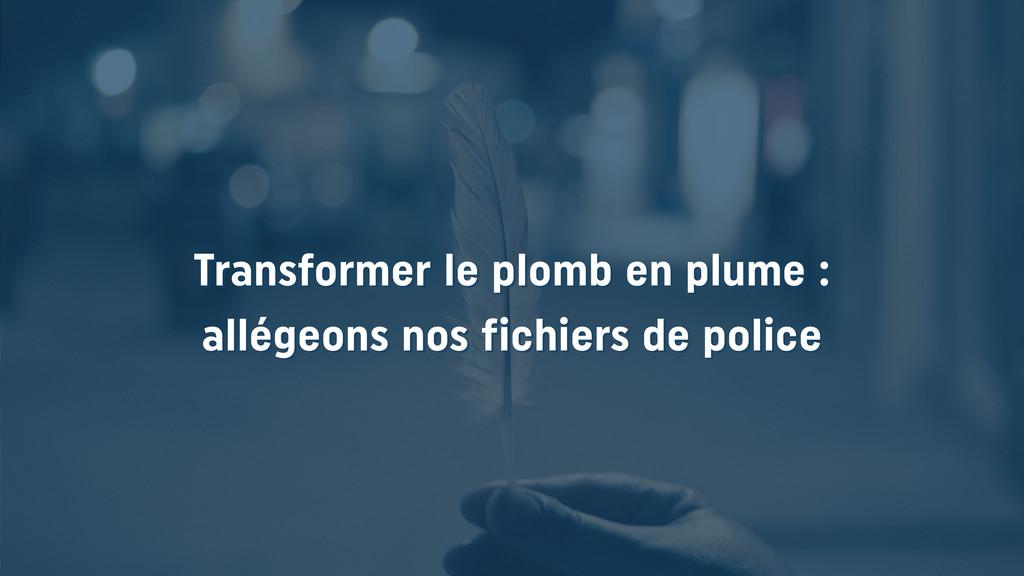 Transformer le plomb en plume : allégeons nos f...