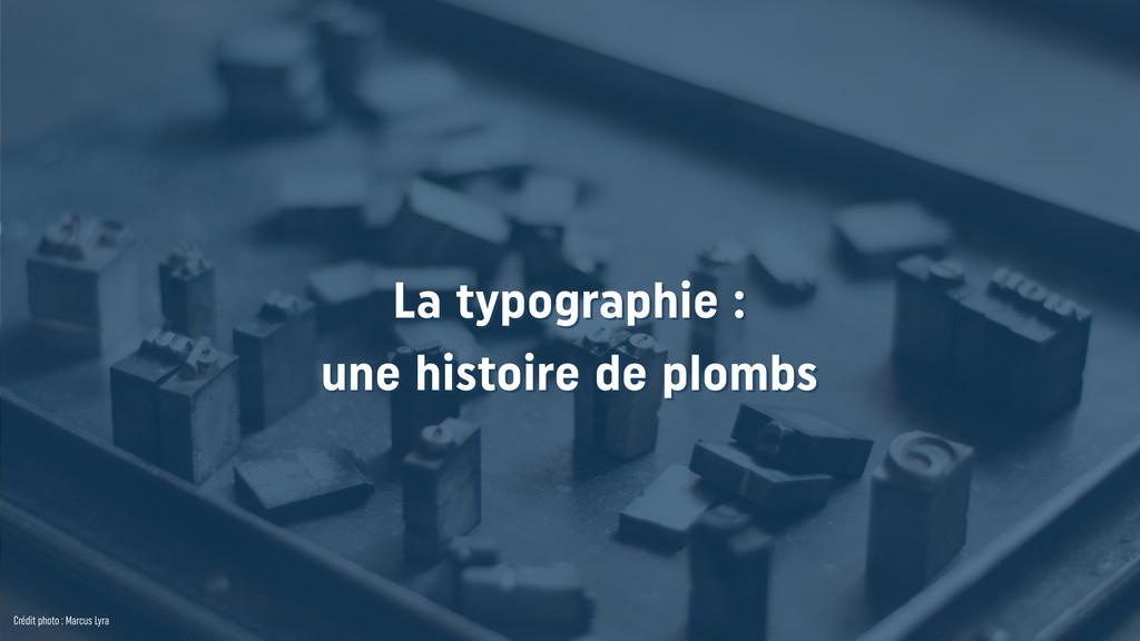 La typographie : une histoire de plombs Crédit...