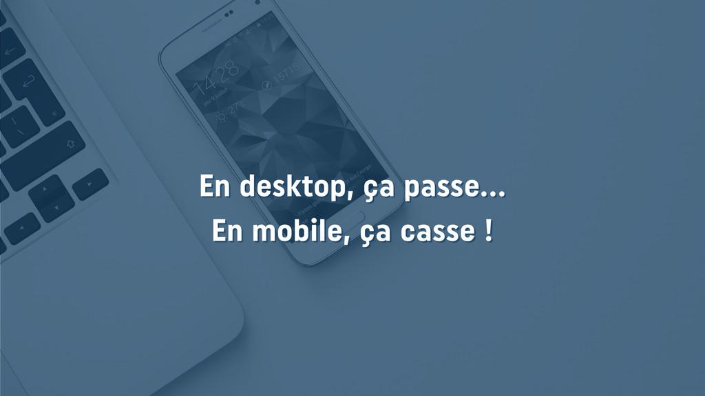 En desktop, ça passe… En mobile, ça casse !