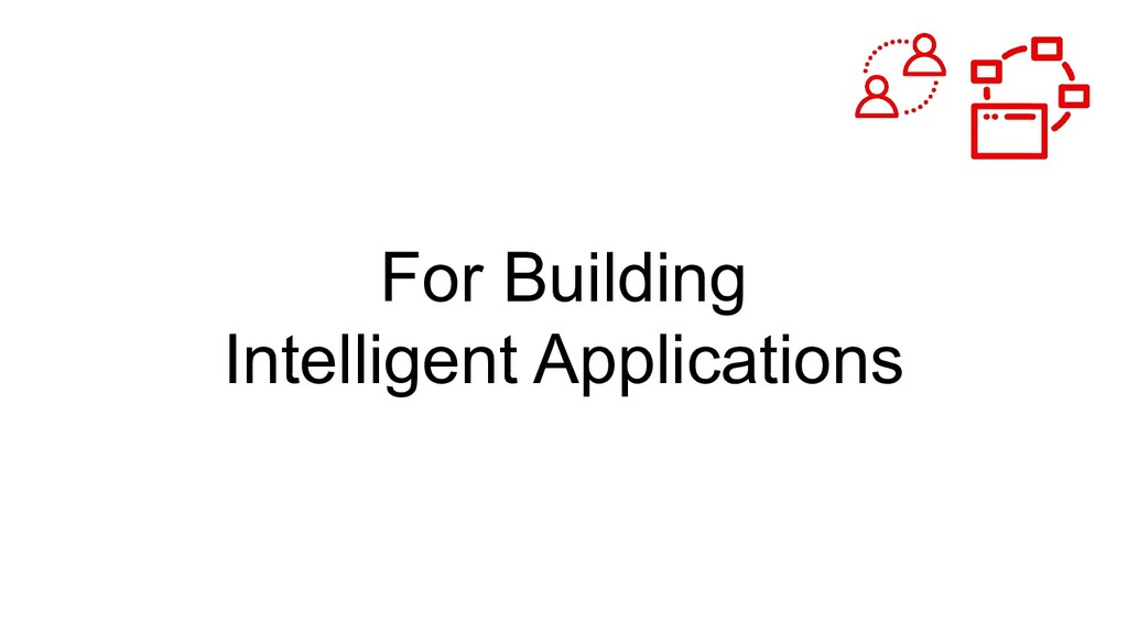 For Building Intelligent Applications