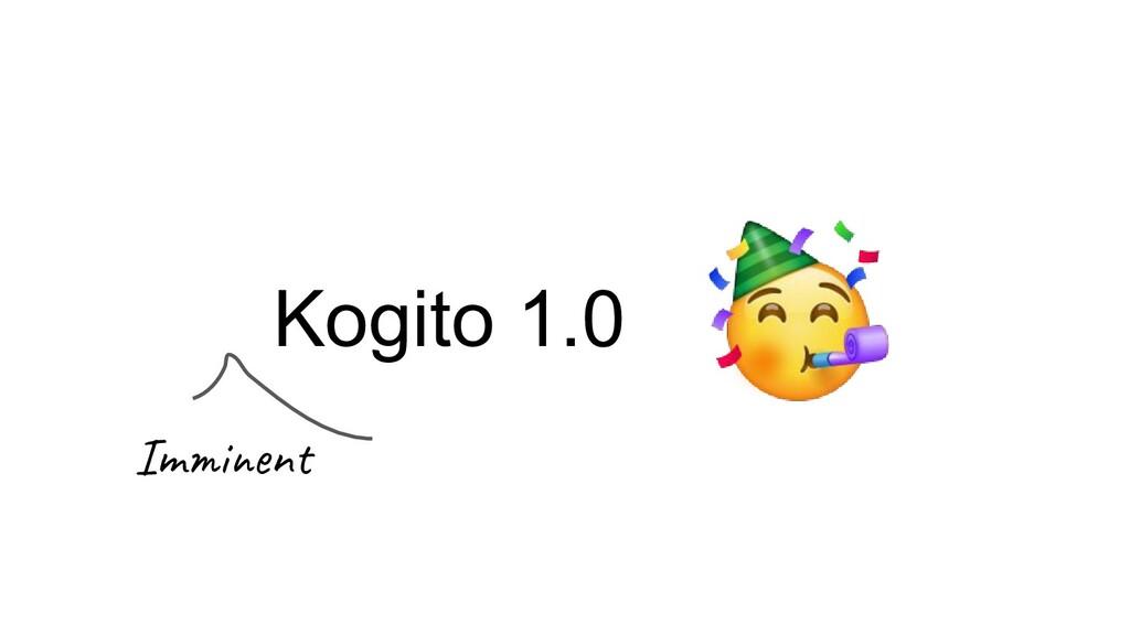 Kogito 1.0 Imminent