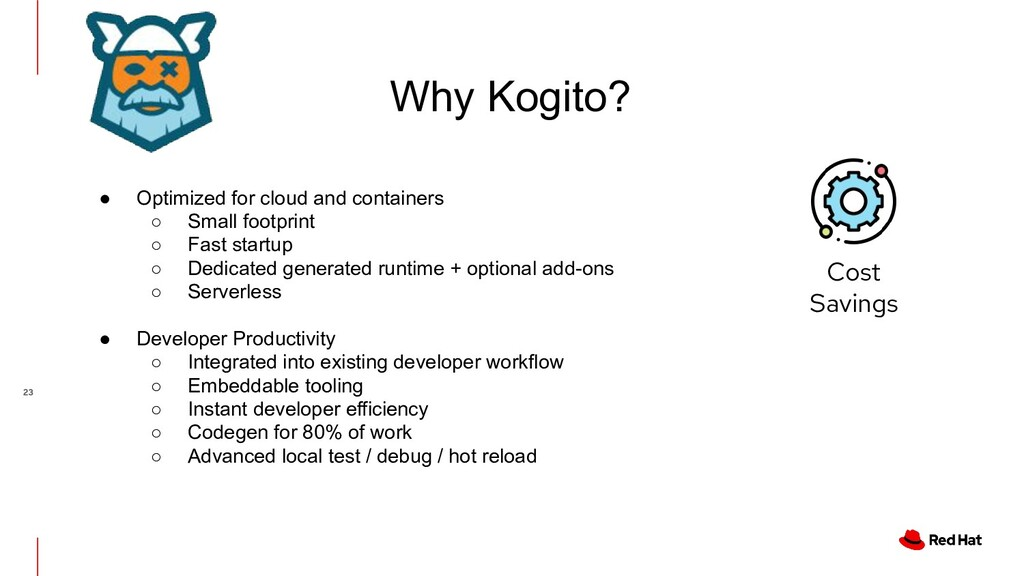 Why Kogito? ● Optimized for cloud and container...
