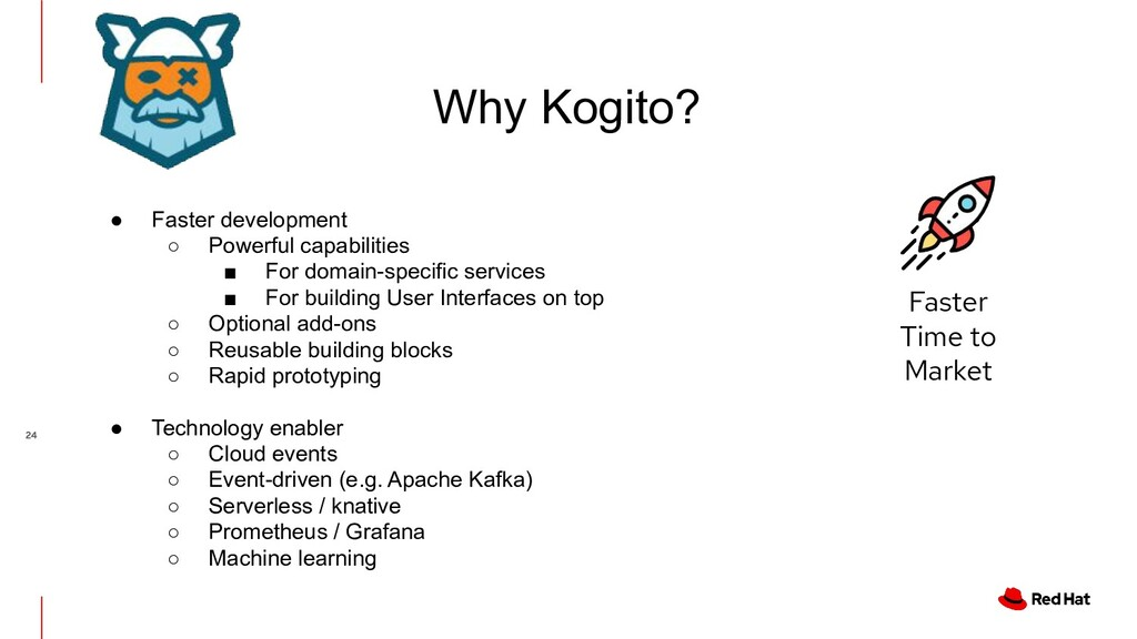 Why Kogito? ● Faster development ○ Powerful cap...