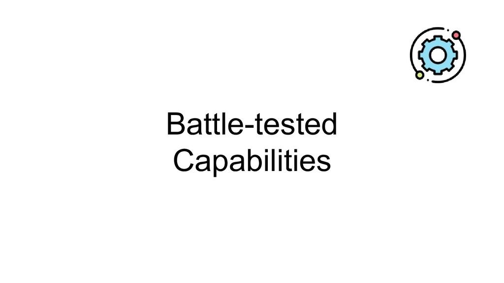 Battle-tested Capabilities