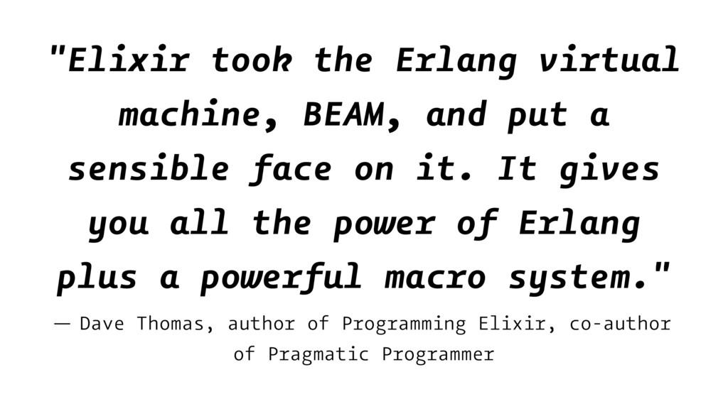 """Elixir took the Erlang virtual machine, BEAM, ..."