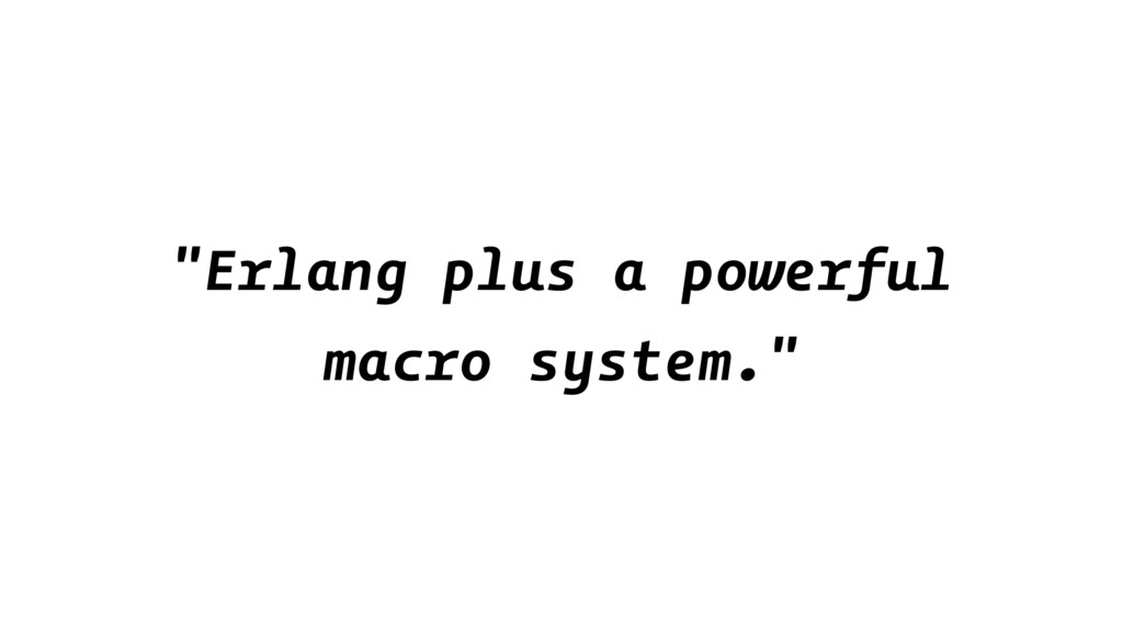 """Erlang plus a powerful macro system."""