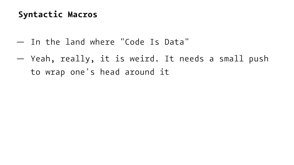 "Syntactic Macros — In the land where ""Code Is D..."