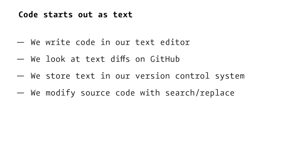 Code starts out as text — We write code in our ...