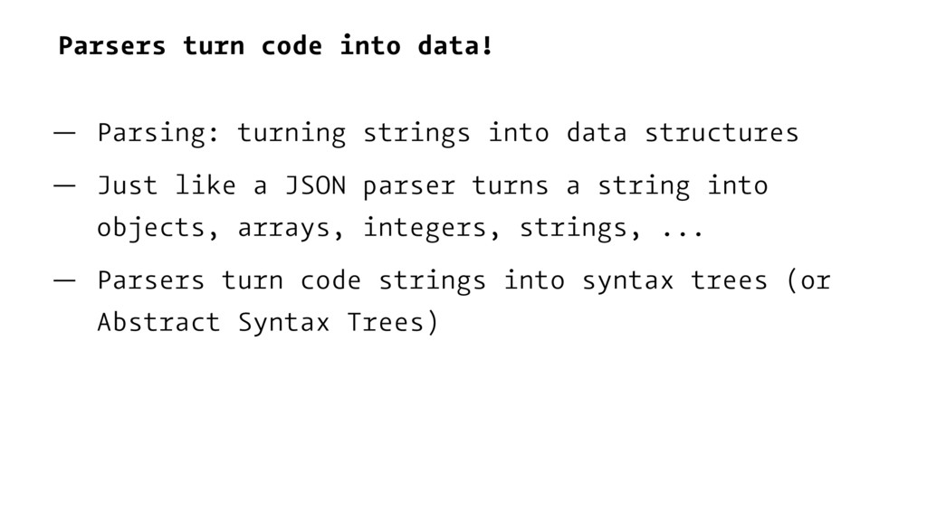 Parsers turn code into data! — Parsing: turning...