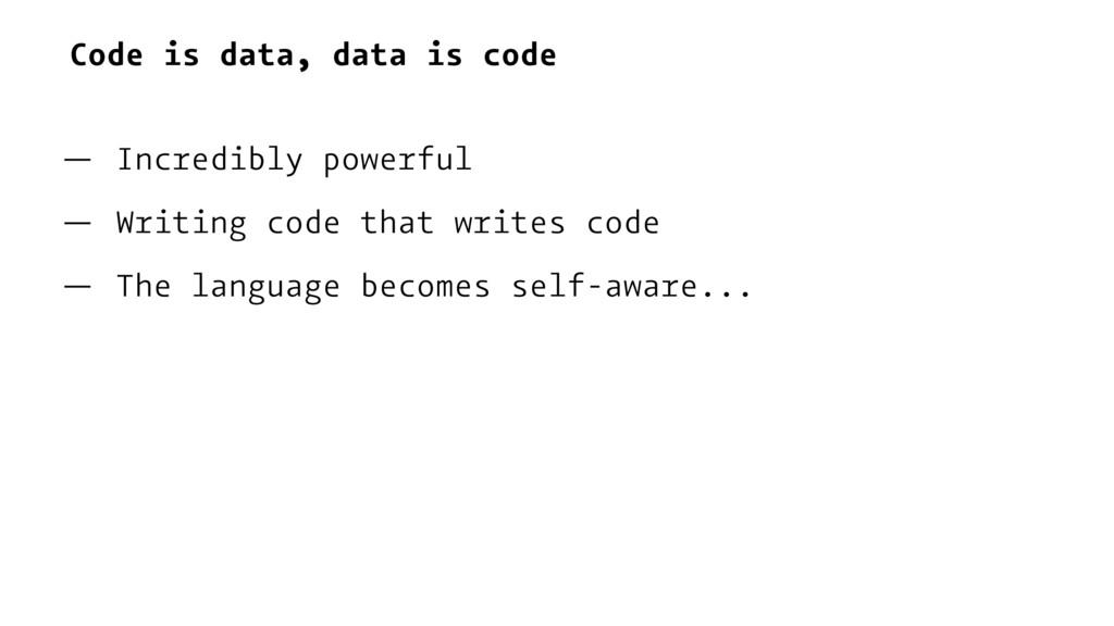 Code is data, data is code — Incredibly powerfu...