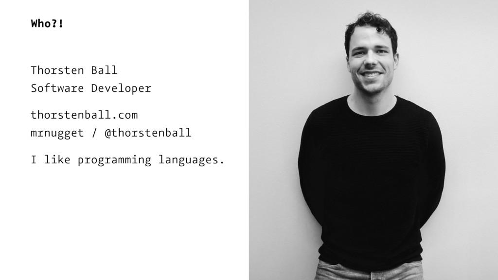 Who?! Thorsten Ball Software Developer thorsten...