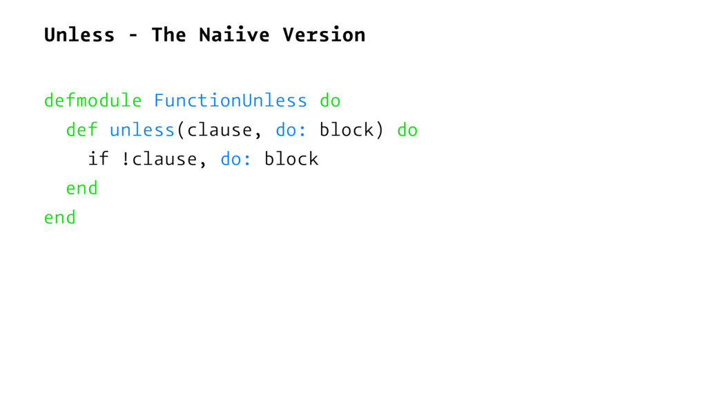 Unless - The Naiive Version defmodule FunctionU...