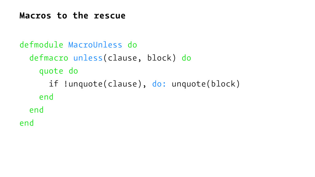 Macros to the rescue defmodule MacroUnless do d...