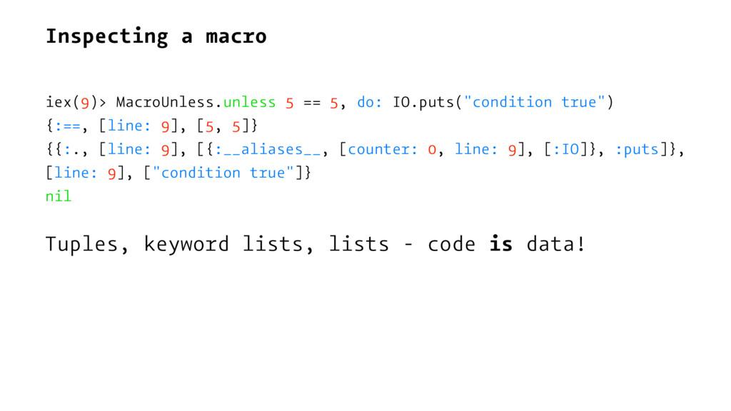 Inspecting a macro iex(9)> MacroUnless.unless 5...