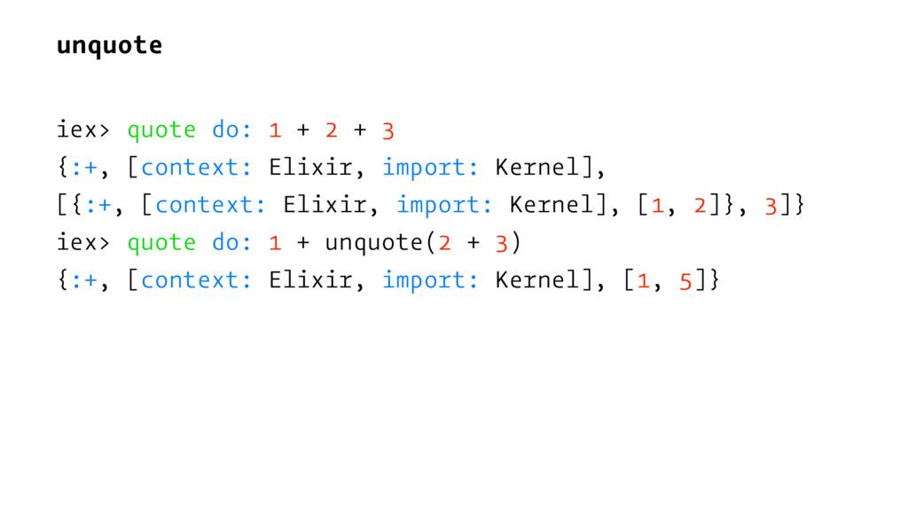 unquote iex> quote do: 1 + 2 + 3 {:+, [context:...