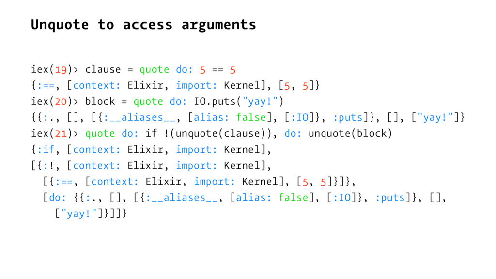 Unquote to access arguments iex(19)> clause = q...