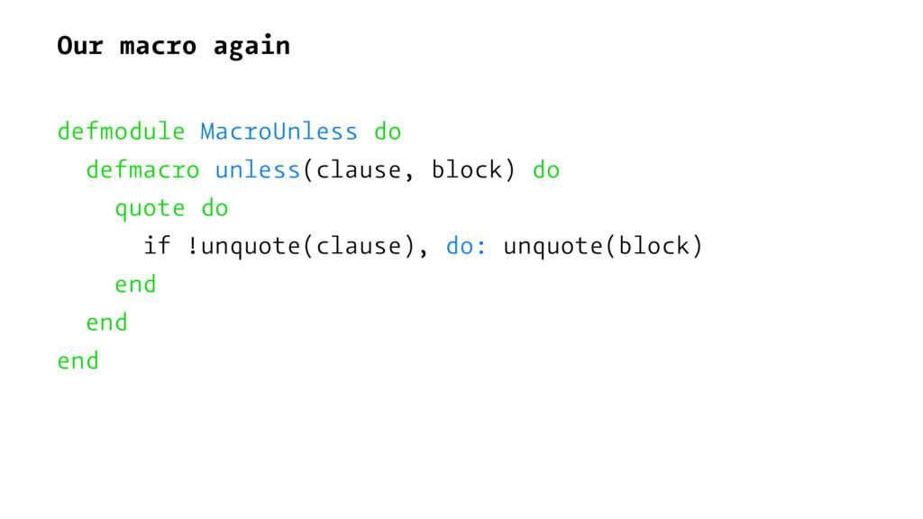 Our macro again defmodule MacroUnless do defmac...