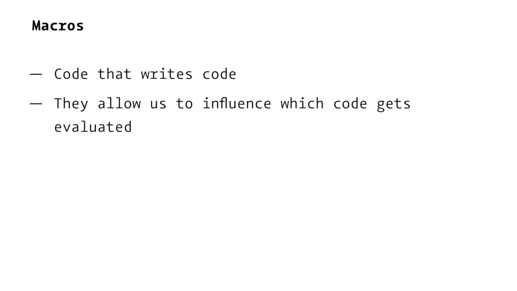 Macros — Code that writes code — They allow us ...