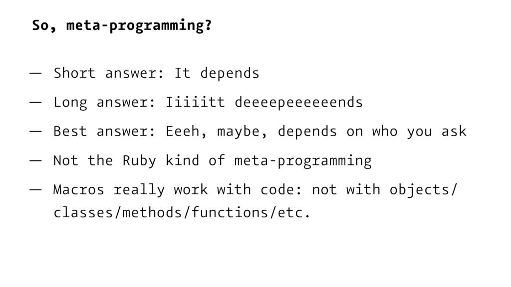 So, meta-programming? — Short answer: It depend...
