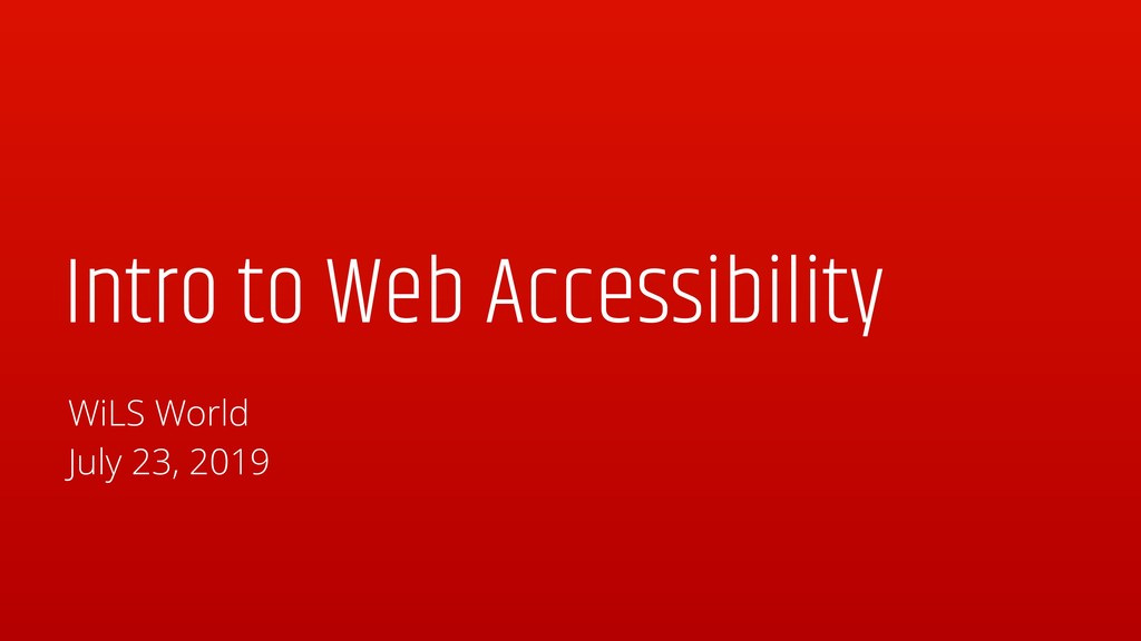 Intro to Web Accessibility WiLS World July 23, ...