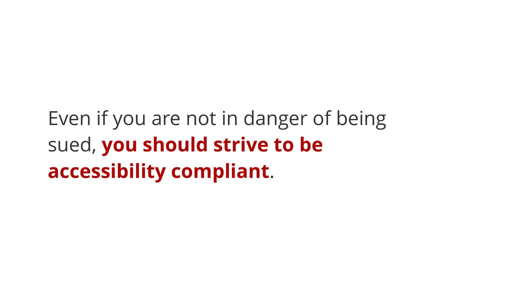 Even if you are not in danger of being sued, yo...