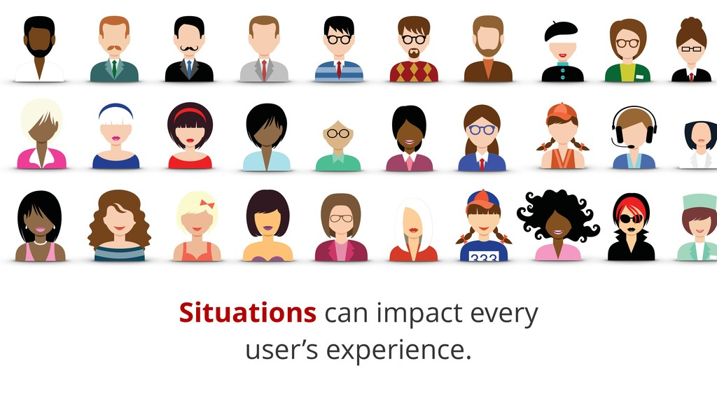 Situations can impact every user's experience.