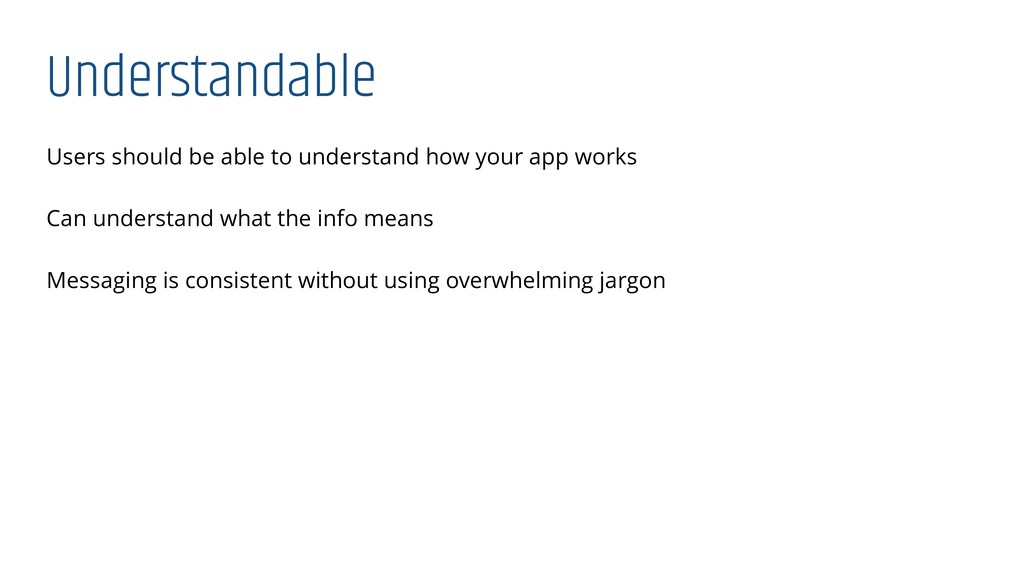 Understandable Users should be able to understa...