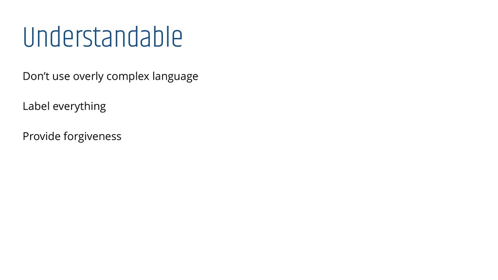 Understandable Don't use overly complex languag...