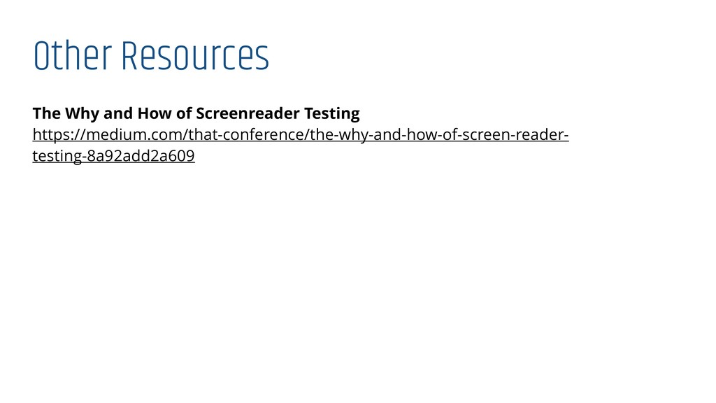 Other Resources The Why and How of Screenreader...