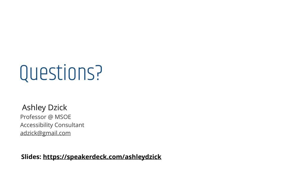 Questions? Ashley Dzick Professor @ MSOE Access...