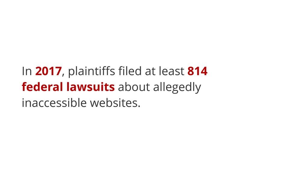 In 2017, plaintiffs filed at least 814 federal la...