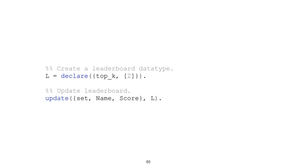 65 %% Create a leaderboard datatype. L = declar...