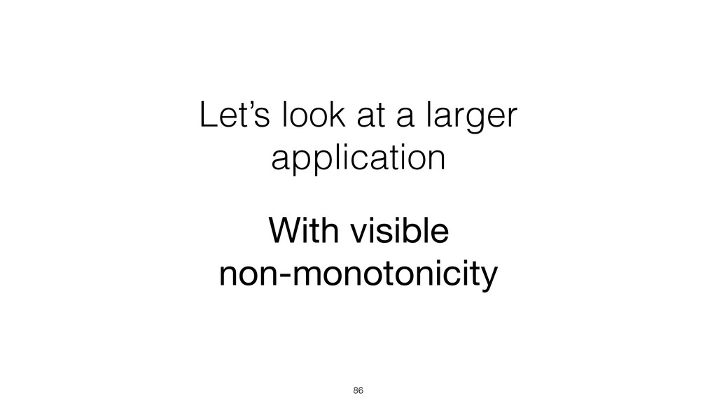 Let's look at a larger application 86 With visi...