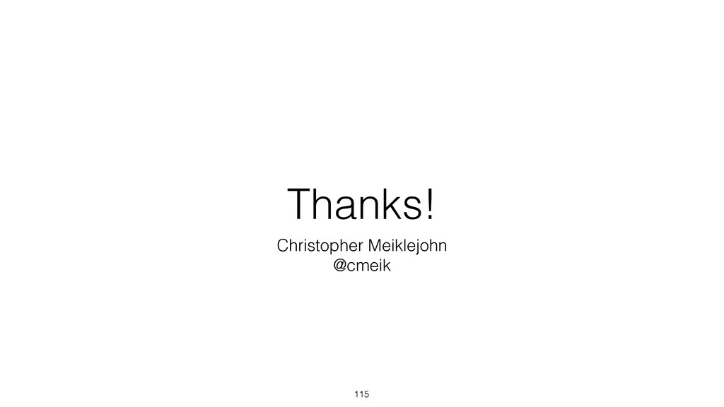 Thanks! 115 Christopher Meiklejohn @cmeik
