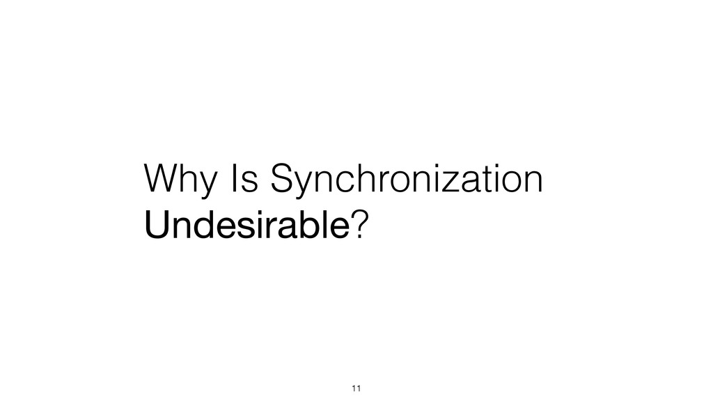 Why Is Synchronization Undesirable? 11