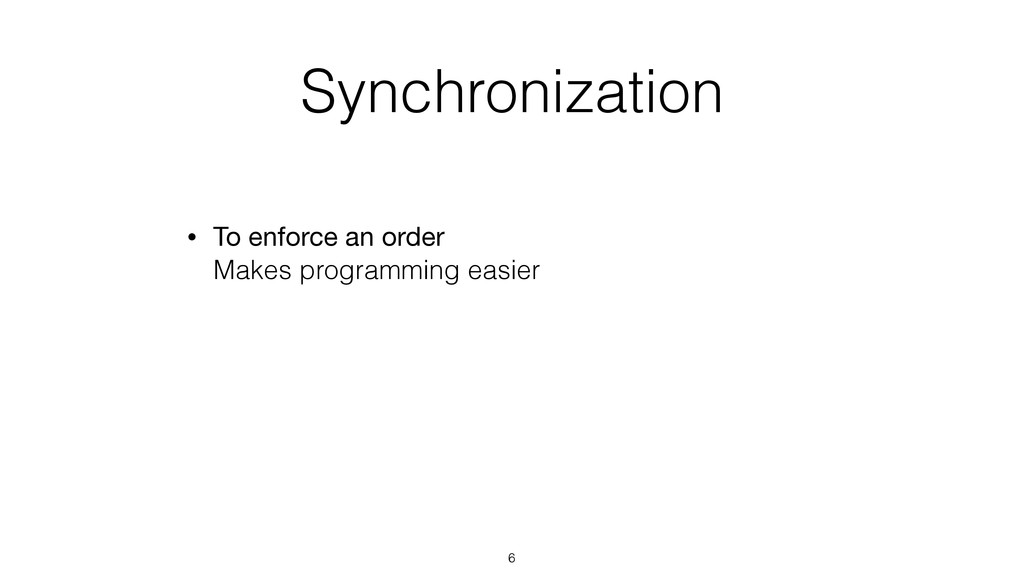 Synchronization • To enforce an order