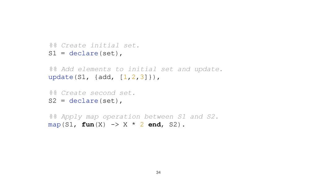 34 %% Create initial set. S1 = declare(set), %%...