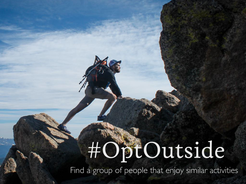 #OptOutside Find a group of people that enjoy s...
