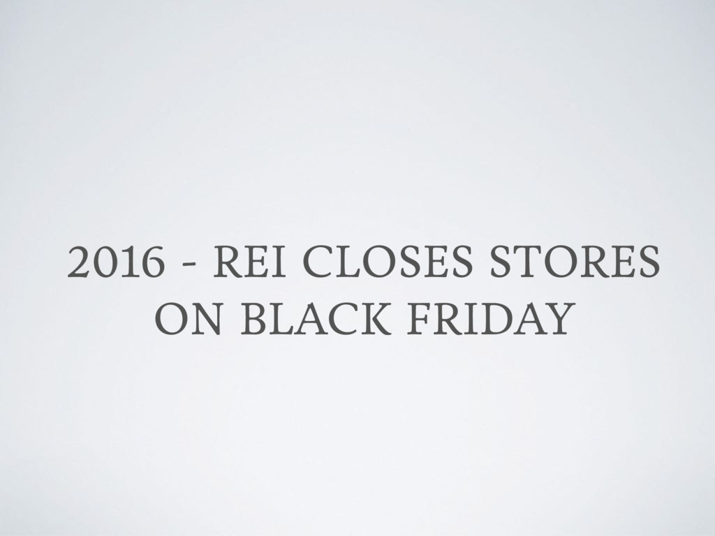 2016 - REI CLOSES STORES ON BLACK FRIDAY