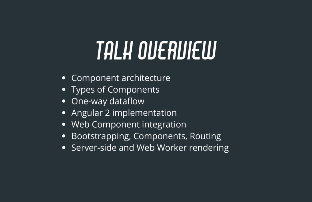 TALK OVERVIEW Component architecture Types of C...