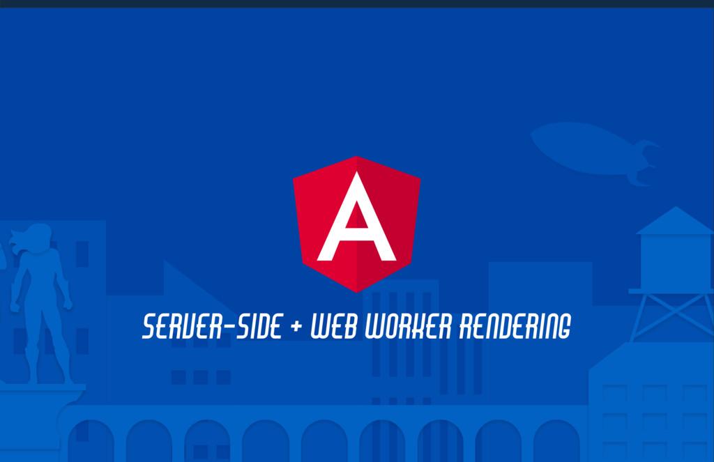 SERVER-SIDE + WEB WORKER RENDERING