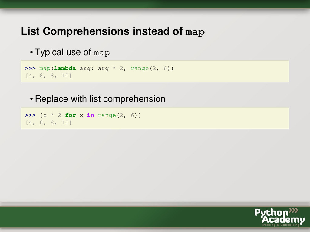 List Comprehensions instead of map • Typical us...